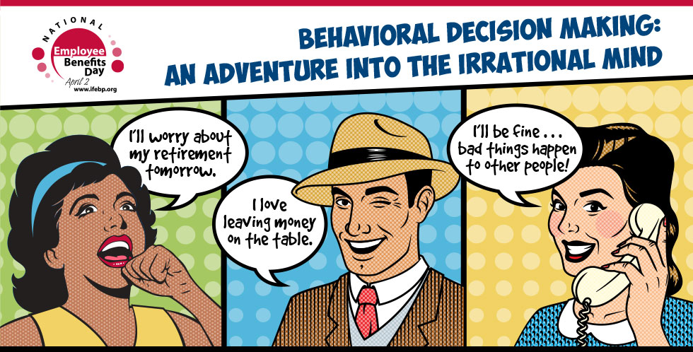 National Employee Benefits Day. April 2. Behavorial Decision Making. An adventure into the irrational mind.