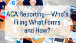 10-6_aca-reporting-whos-filing-what-forms-how_small.jpg