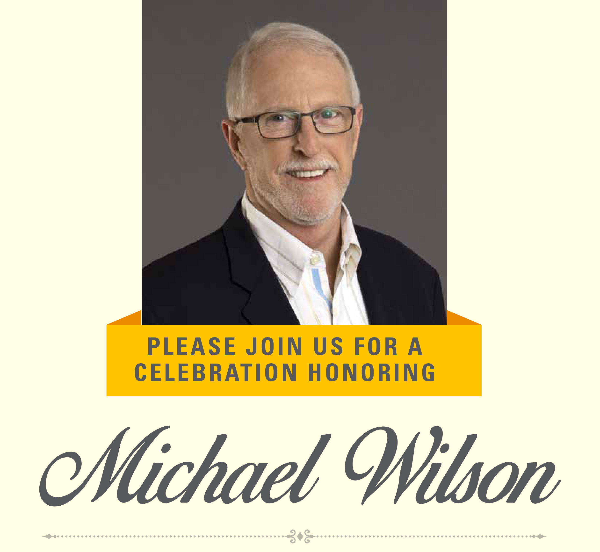 Please join us for a celebration honoring Michael Wilson