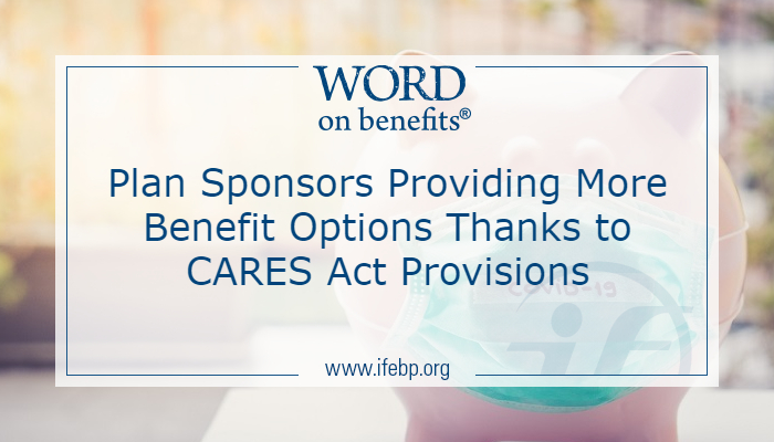 Plan Sponsors Providing More Benefit Options Thanks to CARES Act Provisions